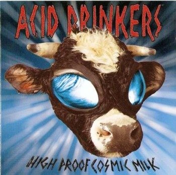 ACID DRINKERS: HIGH PROOF COSMIC MILK (CD)