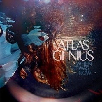 ATLAS GENIUS: WHEN IT WAS NOW (LP VINYL)