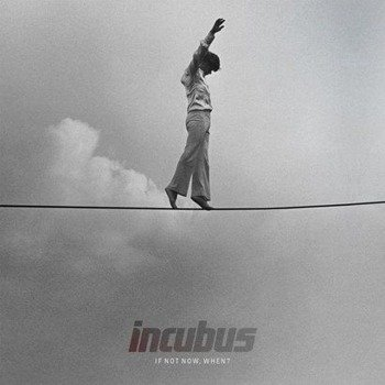 INCUBUS: IF NOT NOW, WHEN? (CD)