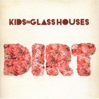 KIDS IN GLASS HOUSES: DIRT (CD)