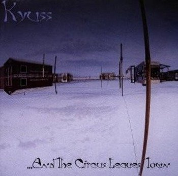KYUSS: ...AND THE CIRCUS LEAVES TOWN (CD)
