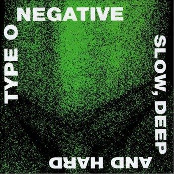 TYPE O NEGATIVE: SLOW, DEEP AND HARD (CD)