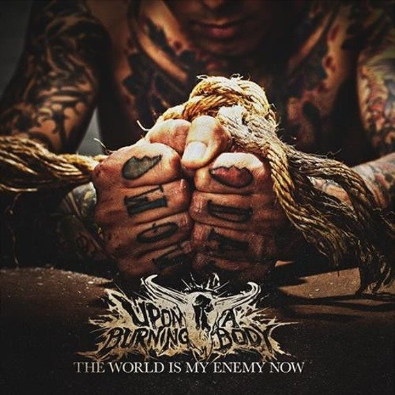 UPON A BURNING BODY: THE WORLD IS MY ENEMY NOW (CD)